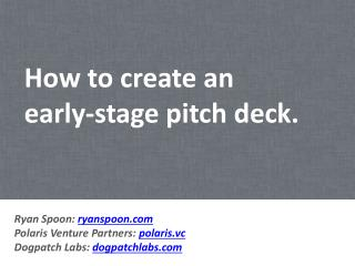 How to create an early-stage pitch deck.