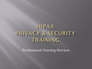 HIPAA  PRIVACY & SECURITY TRAINING