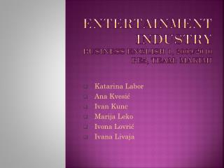 Entertainment  industry Business English 1, 2009/2010 PE5, Team: MAKIMI