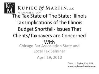 The Tax State of The State: Illinois Tax Implications of the Illinois Budget Shortfall- Issues That Clients/Taxpayers ar