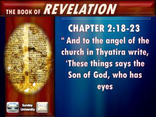 "CHAPTER 2:18-23 "" And  to the angel of the church in Thyatira write, 'These things says the Son of God, who has  eyes"