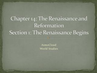 Chapter 14: The Renaissance and Reformation Section 1: The Renaissance Begins