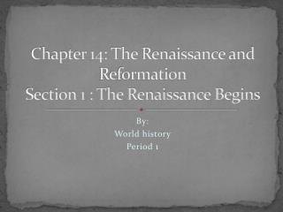 C hapter 14: The Renaissance and Reformation Section 1 : The Renaissance Begins