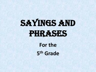 Sayings and Phrases