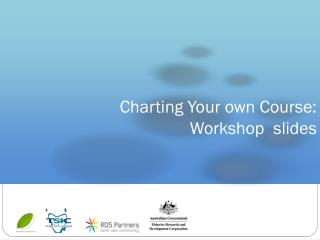 Charting Your own Course:  Workshop  slides