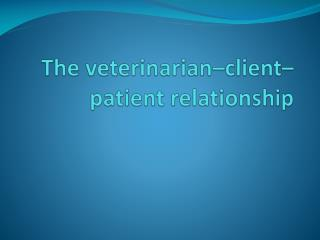 The veterinarian–client–patient  relationship