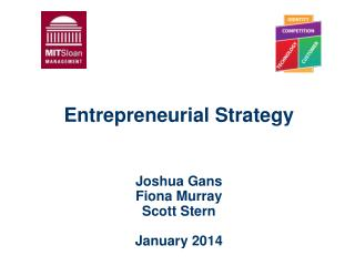 Entrepreneurial Strategy Joshua Gans Fiona Murray Scott Stern January 2014