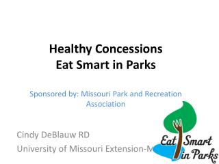Healthy Concessions Eat Smart in Parks  Sponsored by: Missouri Park and Recreation Association