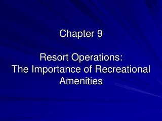 Chapter 9 Resort Operations: The Importance of Recreational Amenities