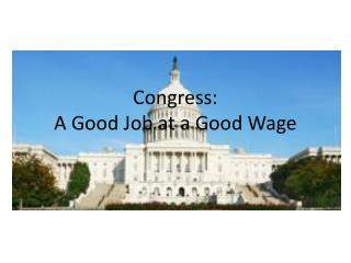 Congress:  A Good Job at a Good Wage