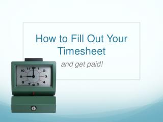 How to Fill Out Your Timesheet