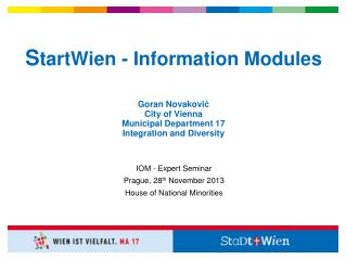 S tartWien  - Information Modules Goran  Novakovi ć City of Vienna  Municipal Department 17 Integration  and Diversity