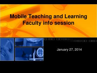 Mobile Teaching and Learning F aculty  i nfo session