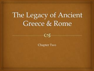 The Legacy of Ancient Greece & Rome