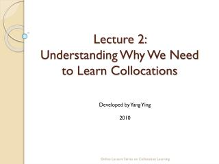 Lecture 2:  Understanding Why We Need to Learn Collocations