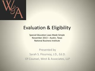 Evaluation & Eligibility Special Education Laws Made Simple November 2013 – Austin, Texas  National Business Institute
