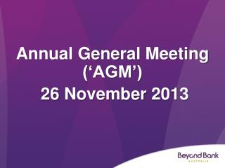 Annual General  Meeting ('AGM')  26  November  2013