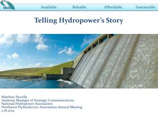 Telling Hydropower's Story Matthew  Nocella Assistant Manager of Strategic Communications National Hydropower Associat