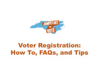 Voter Registration:  How To, FAQs, and Tips