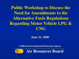 Public Workshop to Discuss the Need for Amendments to the Alternative Fuels Regulations Regarding Motor Vehicle LPG & CN