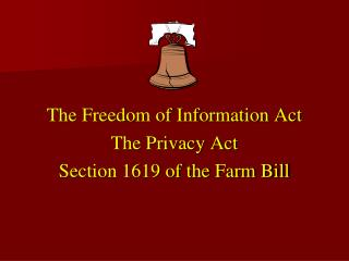 The Freedom of Information Act  The Privacy Act Section 1619 of the Farm Bill