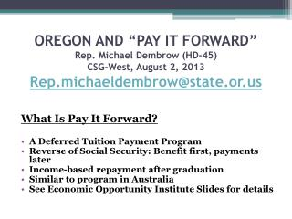 "OREGON AND ""PAY IT FORWARD"" Rep. Michael  Dembrow  (HD-45) CSG-West, August 2, 2013 Rep.michaeldembrow@state.or.us"