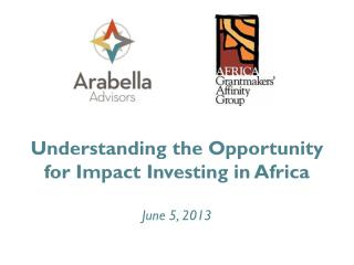 Understanding the Opportunity for Impact Investing in Africa June 5, 2013