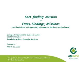 Fact  finding  mission or Facts, Findings, Missions as it looks from a viewpoint of a Hungarian Bank er  from Bucharest