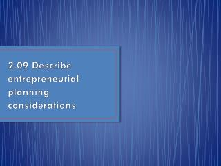 2.09 Describe entrepreneurial planning considerations