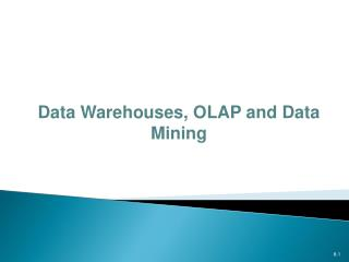 Data Warehouses, OLAP and Data Mining