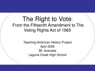 The Right to Vote :  From the Fifteenth Amendment to The Voting Rights Act of 1965