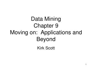Data Mining Chapter  9 Moving on:  Applications and Beyond