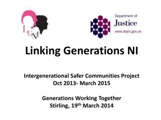 Linking Generations NI Intergenerational Safer Communities Project  Oct 2013- March 2015  Generations Working Together