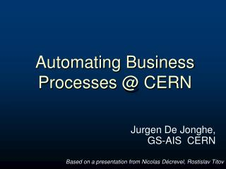 Automating  Business  Processes @ CERN