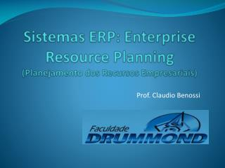 Sistemas ERP:  Enterprise  Resource  Planning  ( Planejamento dos Recursos  Empresariais)