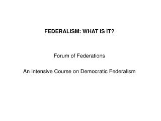 FEDERALISM: WHAT IS IT?