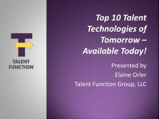 Top 10 Talent Technologies of Tomorrow  –  Available  Today!