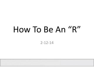 "How To Be An ""R"""