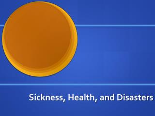 Sickness, Health, and Disasters