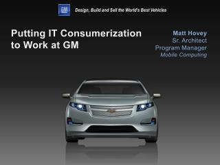 Putting IT  Consumerization  to Work at GM