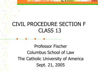 CIVIL PROCEDURE SECTION F  CLASS 13