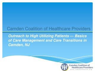 Outreach to High Utilizing  Patients — Basics  of Care Management and Care Transitions  in  Camden, NJ