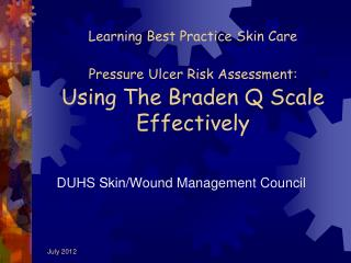 Learning Best Practice Skin Care Pressure Ulcer Risk Assessment: Using The Braden Q Scale Effectively