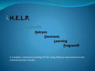 i. H.E.L.P . interactive  H alcyon  E lectronic  L earning  P rogram ®