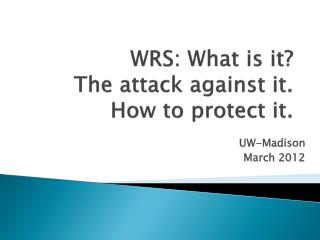 WRS: What is it?  The attack against it. How to protect it.