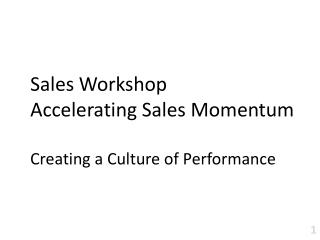 Sales Workshop Accelerating Sales Momentum Creating a Culture of Performance