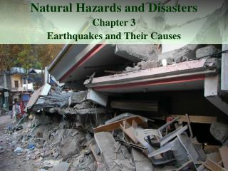 Natural Hazards and Disasters Chapter 3  Earthquakes and Their Causes