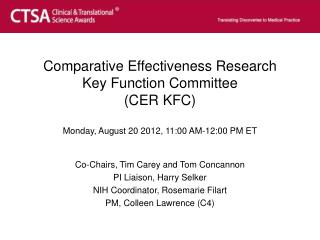 Comparative Effectiveness Research Key Function Committee (CER KFC) Monday, August 20 2012, 11:00 AM-12:00 PM ET