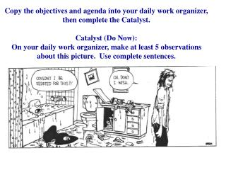 Copy the objectives and agenda into your daily work organizer, then complete the Catalyst. Catalyst (Do Now):