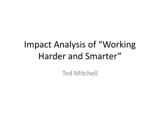 "Impact Analysis of ""Working Harder and Smarter"""